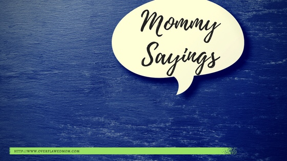 Top 5 Things This Momma Says Daily