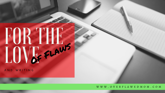 For the Love of Flaws … and Writing