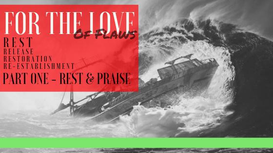 Part One: Rest &Praise
